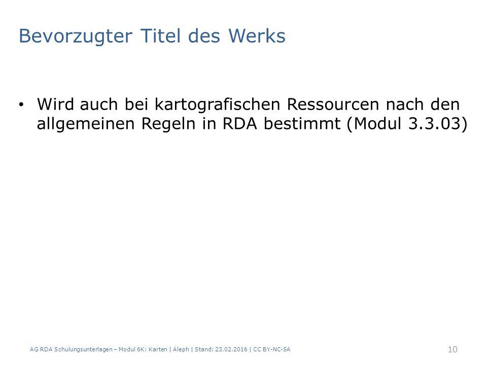 Bevorzugter Titel des Werks Wird auch bei kartografischen Ressourcen nach den allgemeinen Regeln in RDA bestimmt (Modul 3.3.03) AG RDA Schulungsunterl