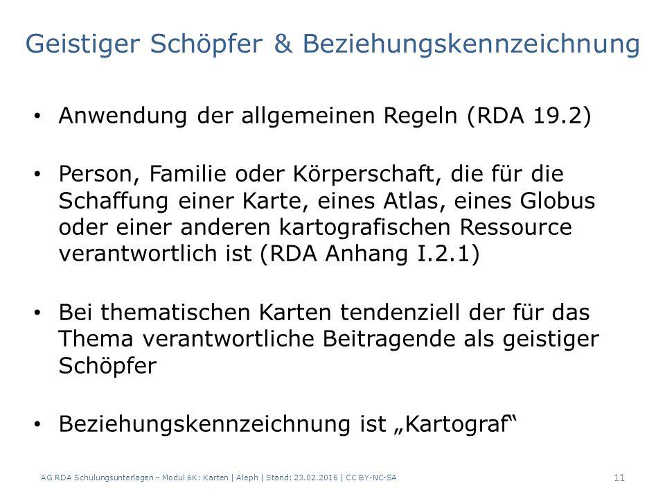 Geistiger Schöpfer & Beziehungskennzeichnung AG RDA Schulungsunterlagen – Modul 6K: Karten | Aleph | Stand: 23.02.2016 | CC BY-NC-SA 11 Anwendung der