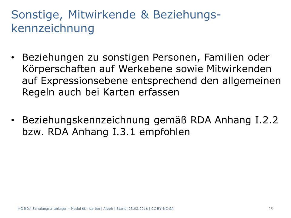 AG RDA Schulungsunterlagen – Modul 6K: Karten | Aleph | Stand: 23.02.2016 | CC BY-NC-SA 19 Beziehungen zu sonstigen Personen, Familien oder Körperscha