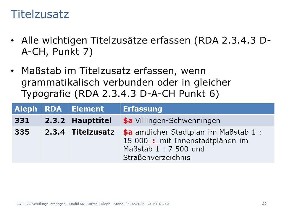 Alle wichtigen Titelzusätze erfassen (RDA 2.3.4.3 D- A-CH, Punkt 7) Maßstab im Titelzusatz erfassen, wenn grammatikalisch verbunden oder in gleicher T