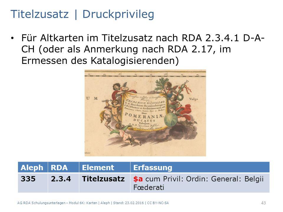 Für Altkarten im Titelzusatz nach RDA 2.3.4.1 D-A- CH (oder als Anmerkung nach RDA 2.17, im Ermessen des Katalogisierenden) AG RDA Schulungsunterlagen
