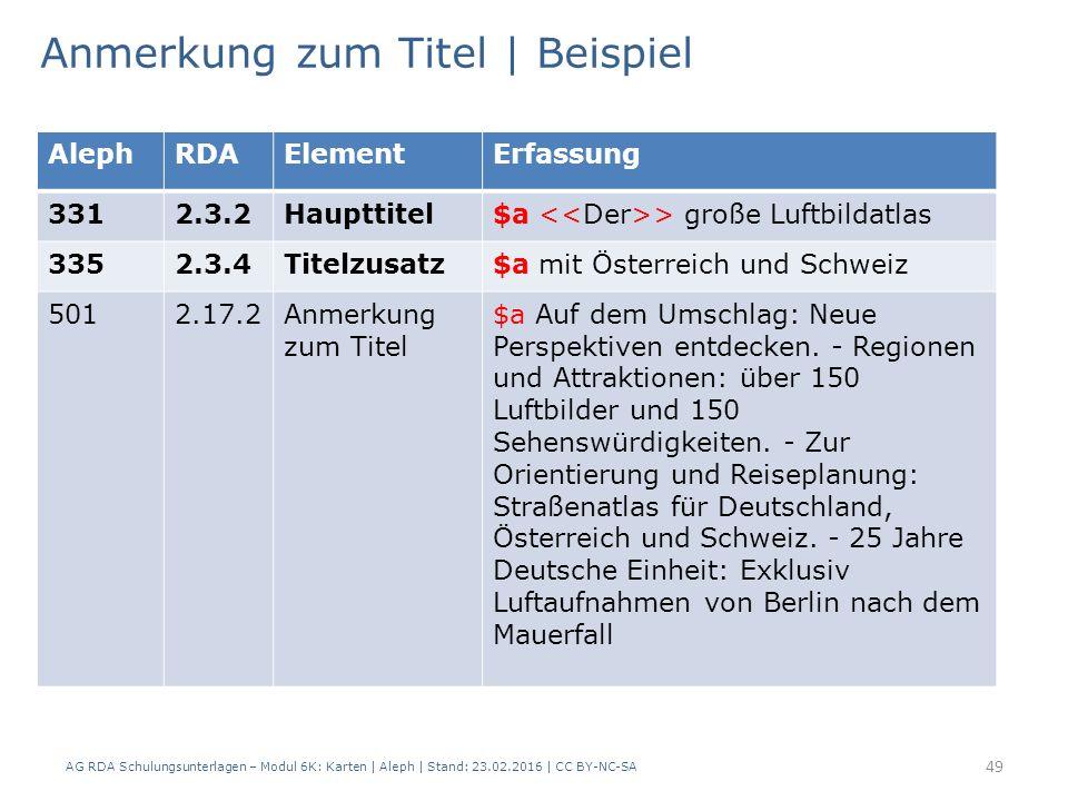AG RDA Schulungsunterlagen – Modul 6K: Karten | Aleph | Stand: 23.02.2016 | CC BY-NC-SA 49 Anmerkung zum Titel | Beispiel AlephRDAElementErfassung 331