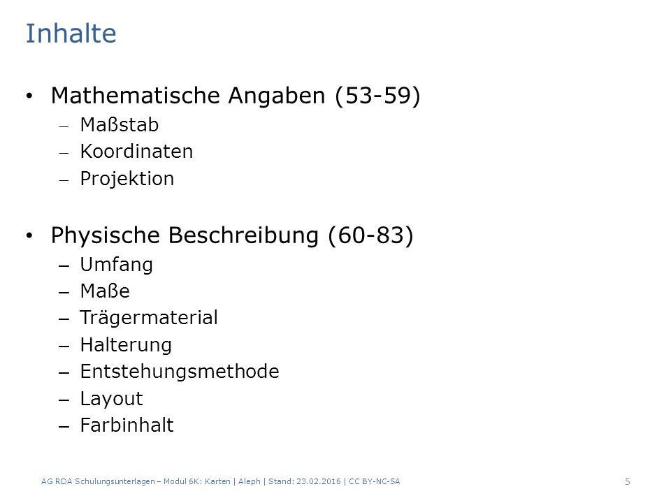 Inhalte Mathematische Angaben (53-59) Maßstab Koordinaten Projektion Physische Beschreibung (60-83) – Umfang – Maße – Trägermaterial – Halterung –