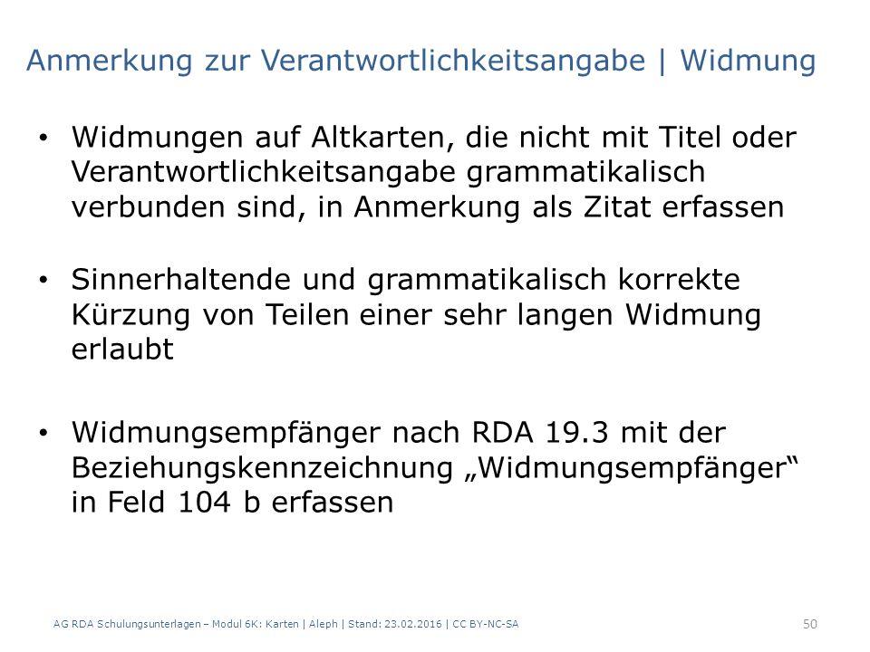 AG RDA Schulungsunterlagen – Modul 6K: Karten | Aleph | Stand: 23.02.2016 | CC BY-NC-SA 50 Widmungen auf Altkarten, die nicht mit Titel oder Verantwor