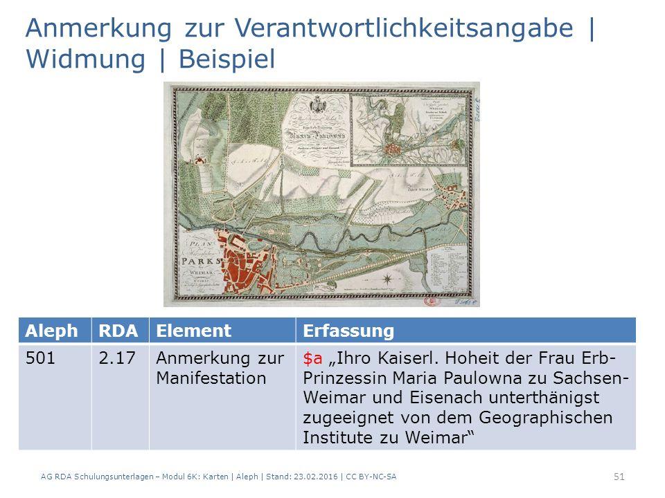 AG RDA Schulungsunterlagen – Modul 6K: Karten | Aleph | Stand: 23.02.2016 | CC BY-NC-SA 51 Anmerkung zur Verantwortlichkeitsangabe | Widmung | Beispie