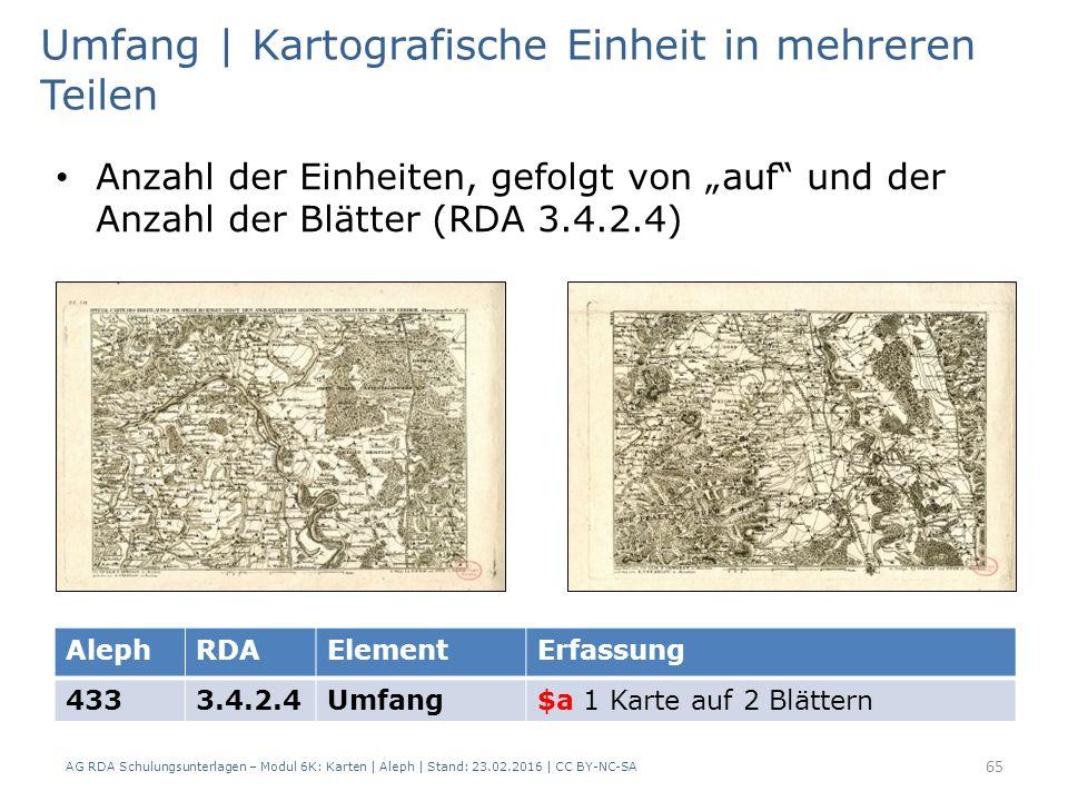 AG RDA Schulungsunterlagen – Modul 6K: Karten | Aleph | Stand: 23.02.2016 | CC BY-NC-SA 65 Umfang | Kartografische Einheit in mehreren Teilen Anzahl d