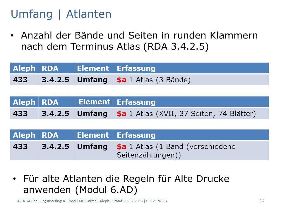 Umfang | Atlanten Anzahl der Bände und Seiten in runden Klammern nach dem Terminus Atlas (RDA 3.4.2.5) AG RDA Schulungsunterlagen – Modul 6K: Karten |