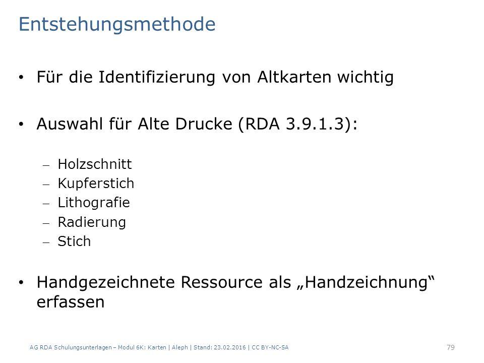 AG RDA Schulungsunterlagen – Modul 6K: Karten | Aleph | Stand: 23.02.2016 | CC BY-NC-SA 79 Entstehungsmethode Für die Identifizierung von Altkarten wi
