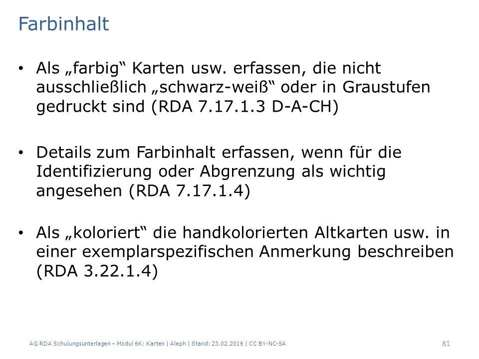 "AG RDA Schulungsunterlagen – Modul 6K: Karten | Aleph | Stand: 23.02.2016 | CC BY-NC-SA 81 Farbinhalt Als ""farbig Karten usw."