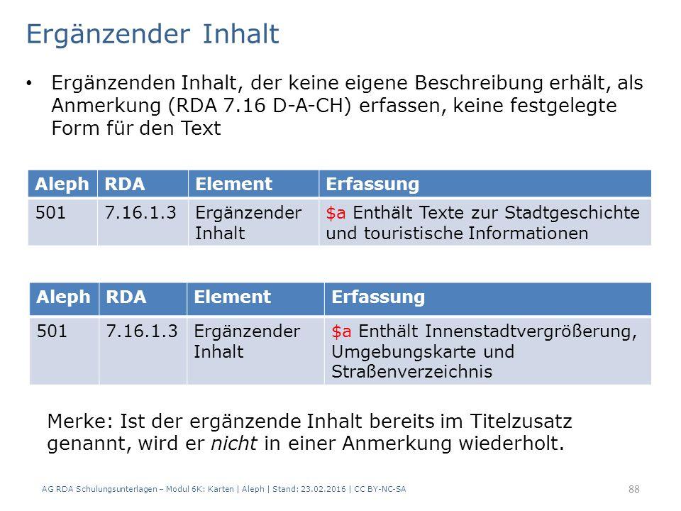 Ergänzender Inhalt Ergänzenden Inhalt, der keine eigene Beschreibung erhält, als Anmerkung (RDA 7.16 D-A-CH) erfassen, keine festgelegte Form für den