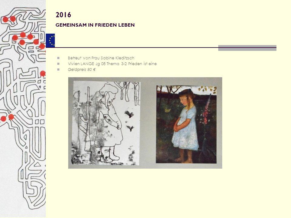 Betreut von Frau Sabine Kleditzsch Vivien LANGE Jg 08 Thema 3-2 Frieden ist eine Geldpreis 80 € 2016 GEMEINSAM IN FRIEDEN LEBEN