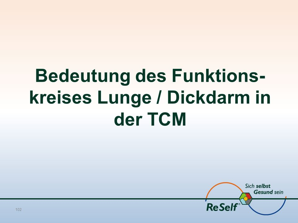 Bedeutung des Funktions- kreises Lunge / Dickdarm in der TCM 102