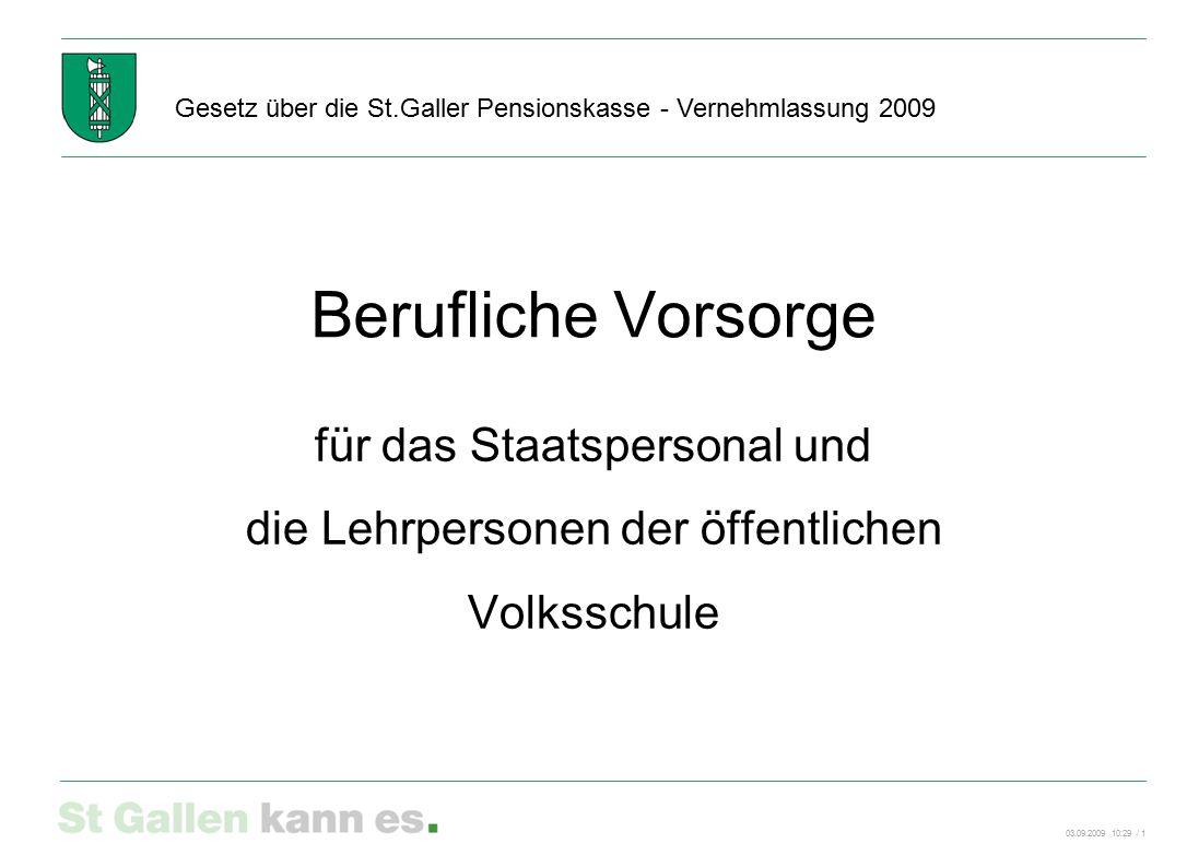03.09.2009 10:29 / 2 Gesetz über die St.Galler Pensionskasse - Vernehmlassung 2009 Vorstellung des Gesetzesprojekts –Was ändert.