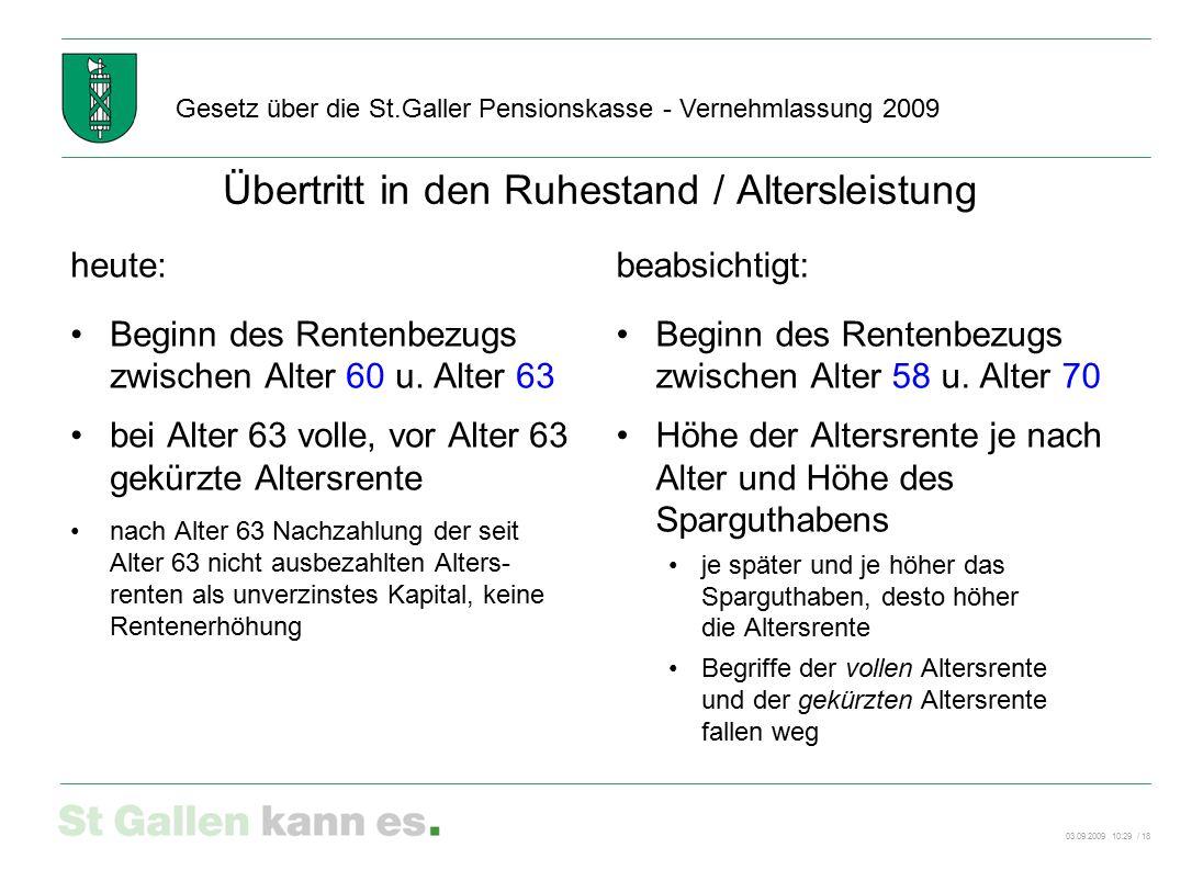 03.09.2009 10:29 / 18 Gesetz über die St.Galler Pensionskasse - Vernehmlassung 2009 heute: Beginn des Rentenbezugs zwischen Alter 60 u. Alter 63 bei A