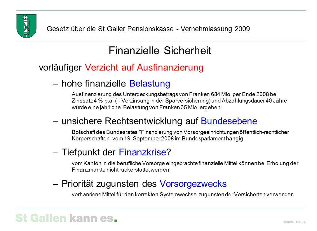 03.09.2009 10:29 / 29 Gesetz über die St.Galler Pensionskasse - Vernehmlassung 2009 Finanzielle Sicherheit vorläufiger Verzicht auf Ausfinanzierung –h