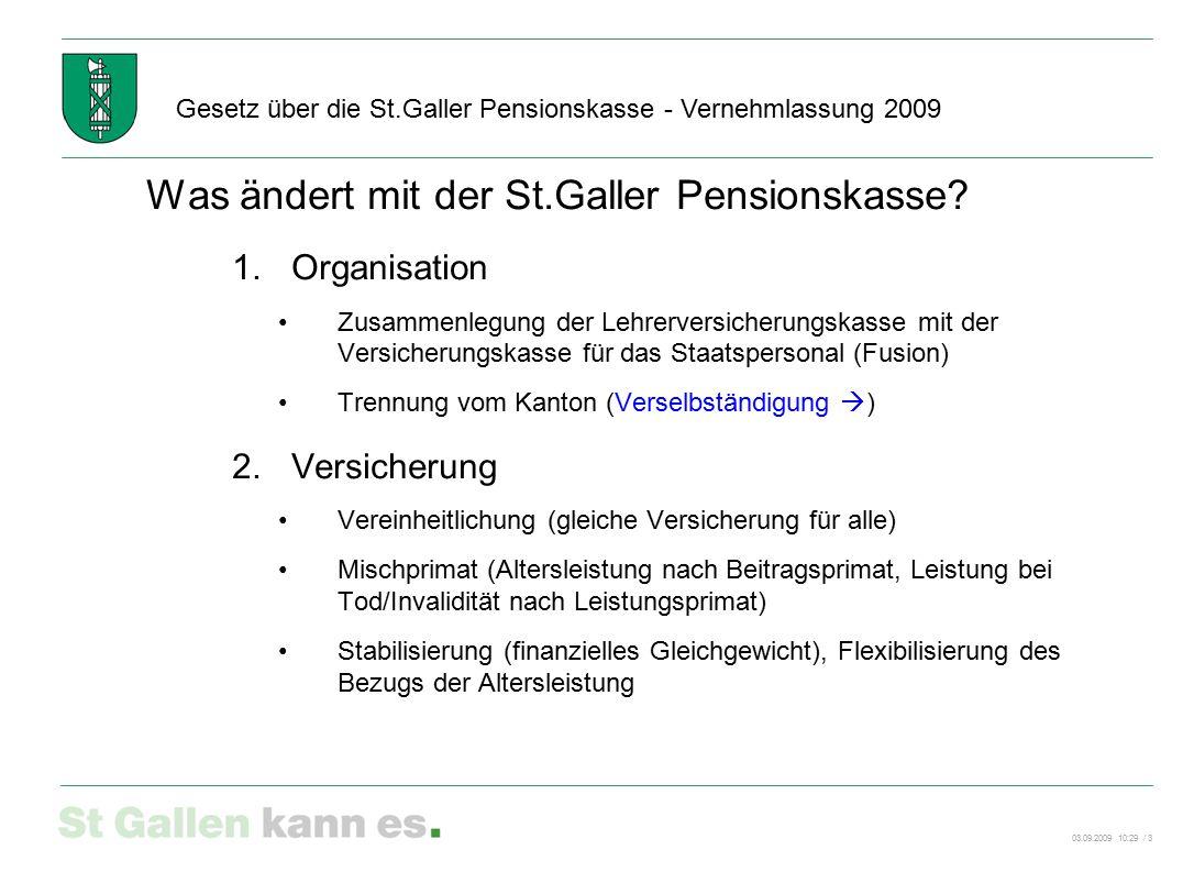 03.09.2009 10:29 / 3 Gesetz über die St.Galler Pensionskasse - Vernehmlassung 2009 Was ändert mit der St.Galler Pensionskasse? 1.Organisation Zusammen