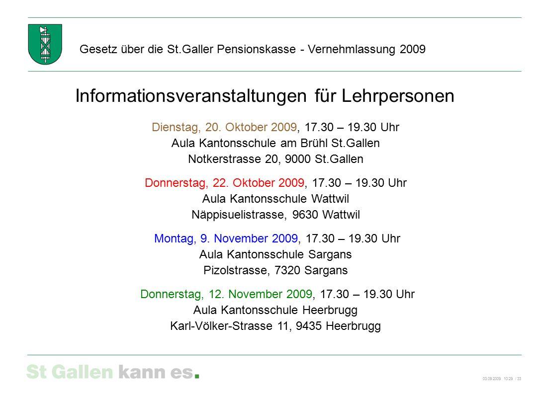 03.09.2009 10:29 / 33 Gesetz über die St.Galler Pensionskasse - Vernehmlassung 2009 Informationsveranstaltungen für Lehrpersonen Dienstag, 20. Oktober