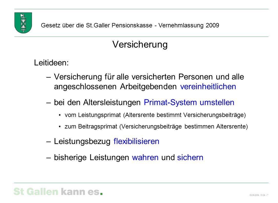03.09.2009 10:29 / 7 Gesetz über die St.Galler Pensionskasse - Vernehmlassung 2009 Versicherung Leitideen: –Versicherung für alle versicherten Persone