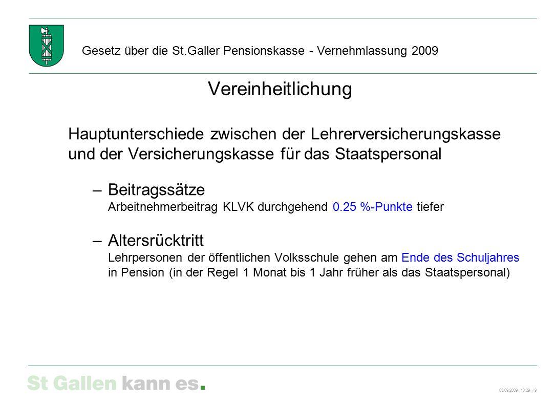 03.09.2009 10:29 / 9 Gesetz über die St.Galler Pensionskasse - Vernehmlassung 2009 Vereinheitlichung Hauptunterschiede zwischen der Lehrerversicherung