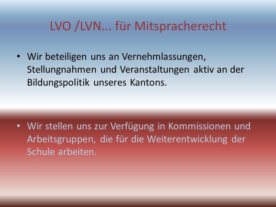 LVO /LVN... für Mitspracherecht Wir beteiligen uns an Vernehmlassungen, Stellungnahmen und Veranstaltungen aktiv an der Bildungspolitik unseres Kanton