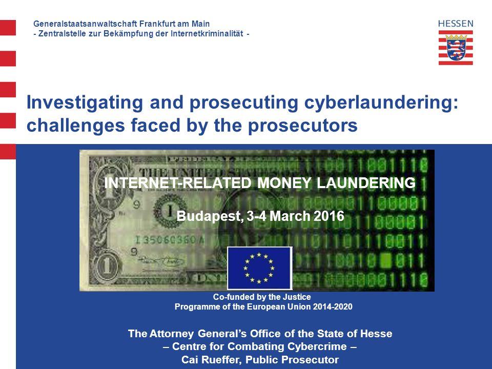 2 Generalstaatsanwaltschaft Frankfurt am Main - Zentralstelle zur Bekämpfung der Internetkriminalität - Cyberlaundering as a part of the secret Underground Economy