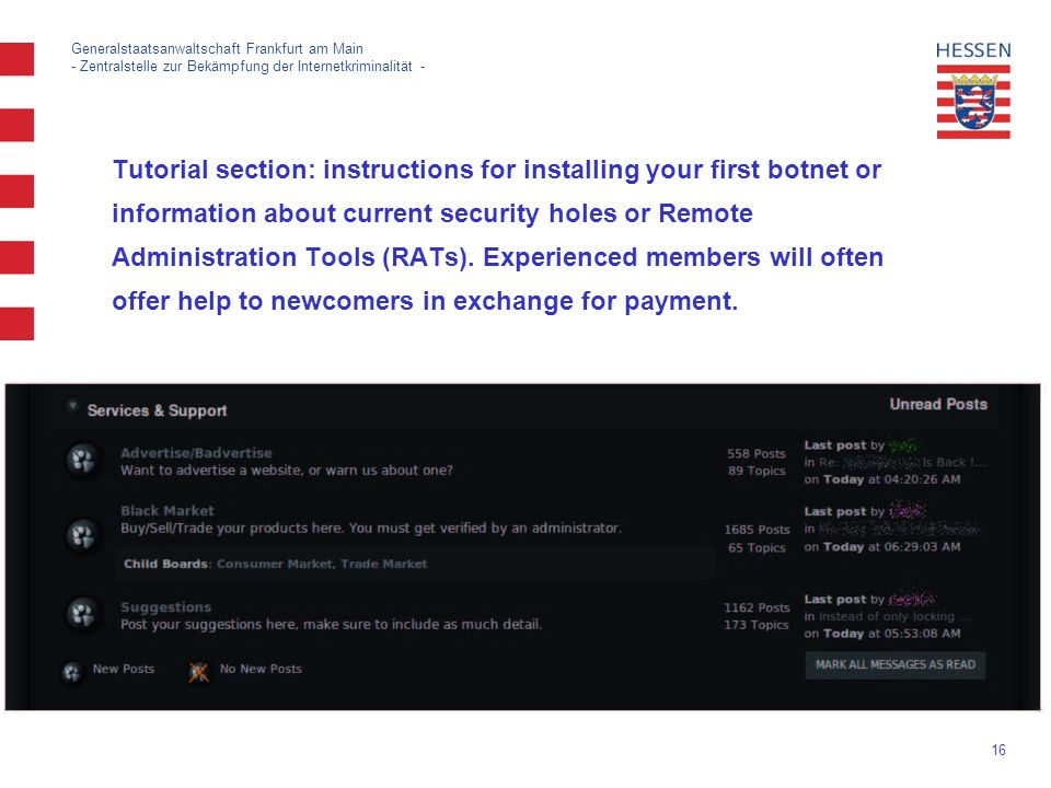 16 Generalstaatsanwaltschaft Frankfurt am Main - Zentralstelle zur Bekämpfung der Internetkriminalität - Tutorial section: instructions for installing your first botnet or information about current security holes or Remote Administration Tools (RATs).