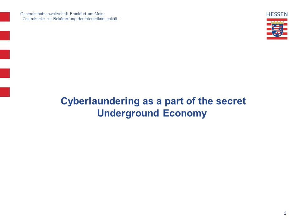 2 Generalstaatsanwaltschaft Frankfurt am Main - Zentralstelle zur Bekämpfung der Internetkriminalität - Cyberlaundering as a part of the secret Underground Economy