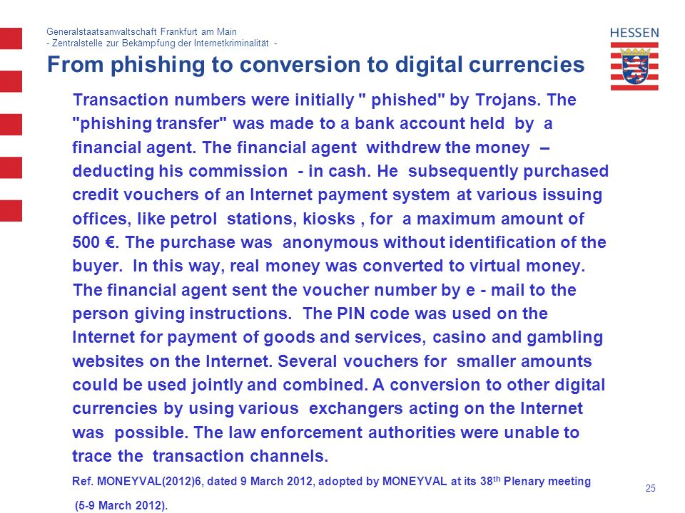 25 Generalstaatsanwaltschaft Frankfurt am Main - Zentralstelle zur Bekämpfung der Internetkriminalität - From phishing to conversion to digital currencies Transaction numbers were initially phished by Trojans.