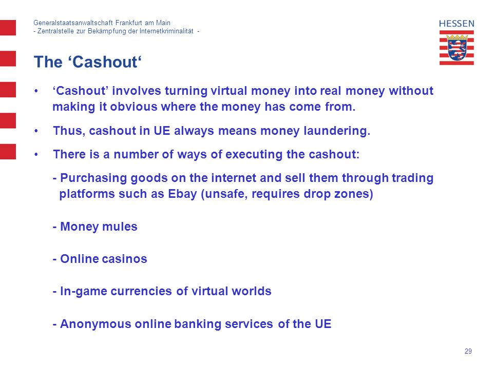 29 Generalstaatsanwaltschaft Frankfurt am Main - Zentralstelle zur Bekämpfung der Internetkriminalität - The 'Cashout' 'Cashout' involves turning virtual money into real money without making it obvious where the money has come from.