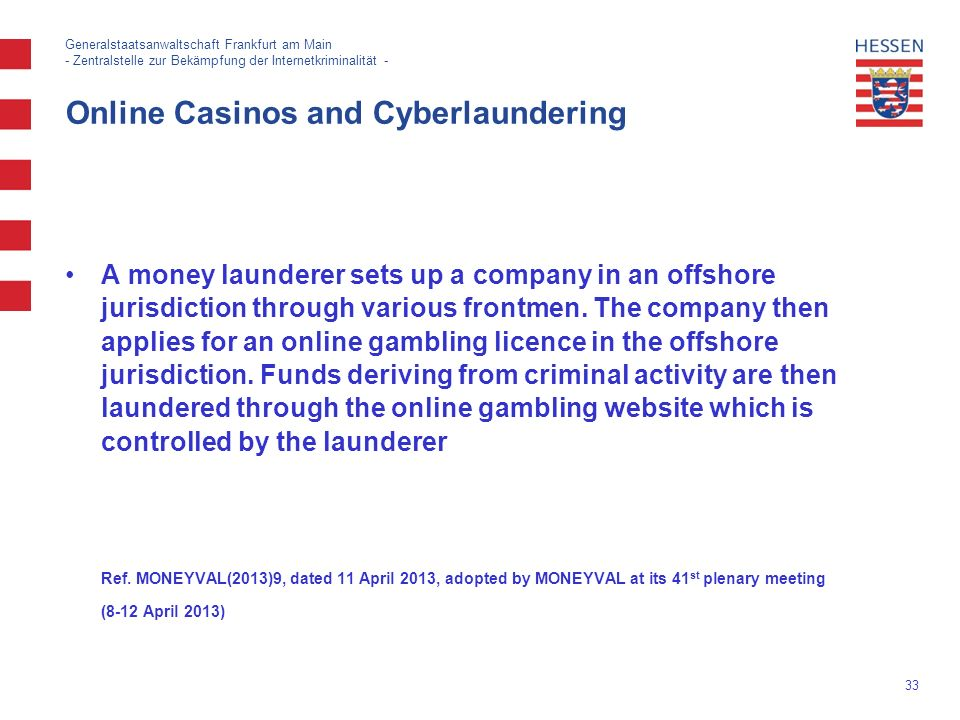 33 Generalstaatsanwaltschaft Frankfurt am Main - Zentralstelle zur Bekämpfung der Internetkriminalität - Online Casinos and Cyberlaundering A money launderer sets up a company in an offshore jurisdiction through various frontmen.