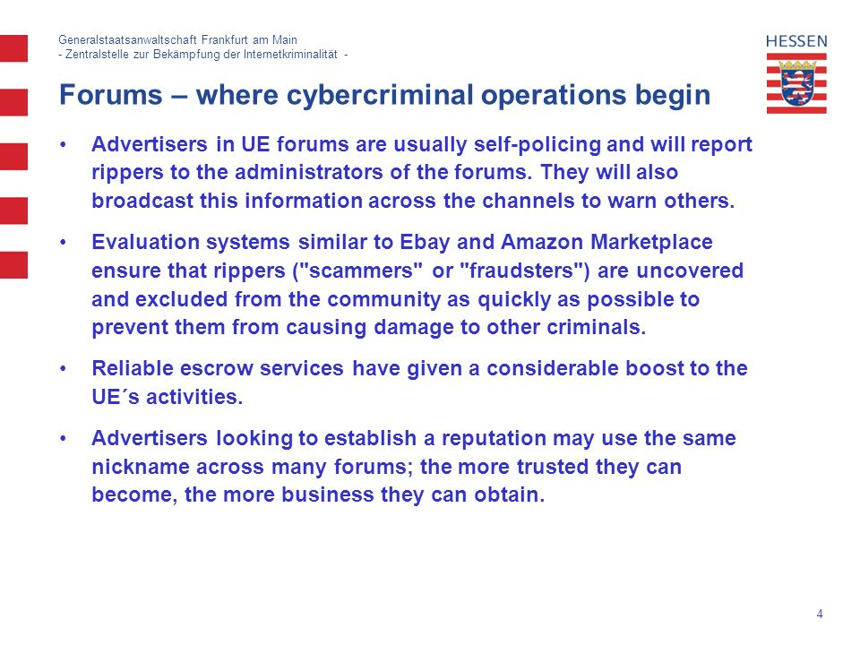 4 Generalstaatsanwaltschaft Frankfurt am Main - Zentralstelle zur Bekämpfung der Internetkriminalität - Forums – where cybercriminal operations begin Advertisers in UE forums are usually self-policing and will report rippers to the administrators of the forums.