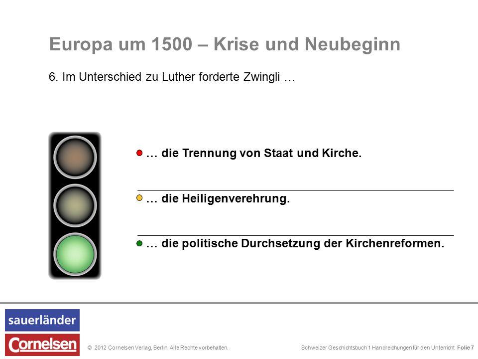 Schweizer Geschichtsbuch 1 Handreichungen für den Unterricht Folie 0© 2012 Cornelsen Verlag, Berlin. Alle Rechte vorbehalten. Folie 7 … die Heiligenve
