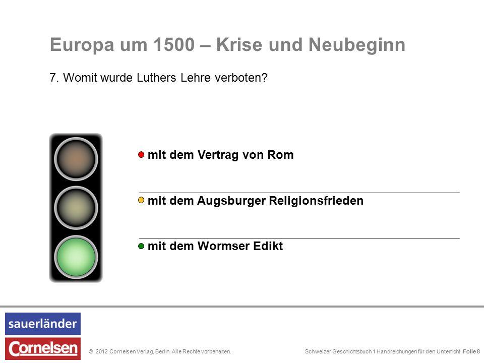 Schweizer Geschichtsbuch 1 Handreichungen für den Unterricht Folie 0© 2012 Cornelsen Verlag, Berlin. Alle Rechte vorbehalten. Folie 8 mit dem Augsburg