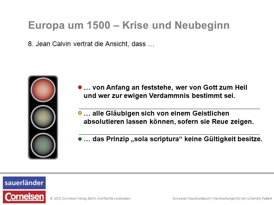 Schweizer Geschichtsbuch 1 Handreichungen für den Unterricht Folie 0© 2012 Cornelsen Verlag, Berlin. Alle Rechte vorbehalten. Folie 9 … alle Gläubigen