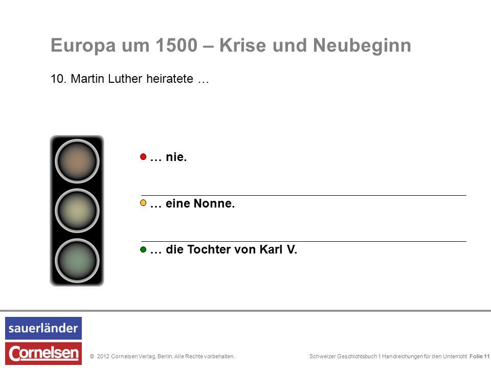 Schweizer Geschichtsbuch 1 Handreichungen für den Unterricht Folie 0© 2012 Cornelsen Verlag, Berlin. Alle Rechte vorbehalten. Europa um 1500 – Krise u