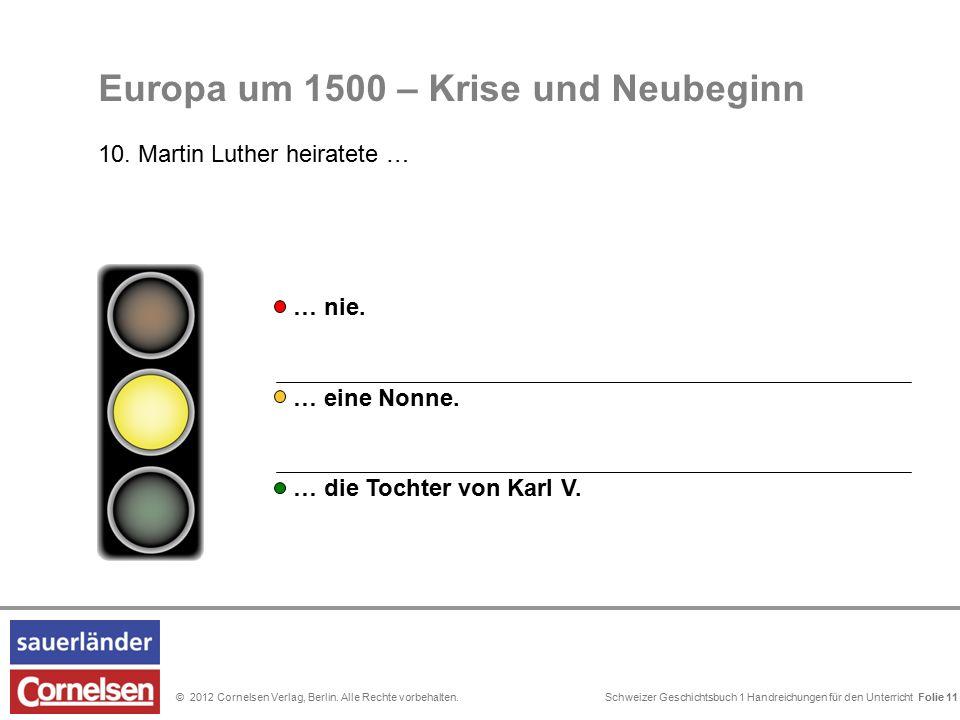 Schweizer Geschichtsbuch 1 Handreichungen für den Unterricht Folie 0© 2012 Cornelsen Verlag, Berlin. Alle Rechte vorbehalten. Folie 11 … eine Nonne. …