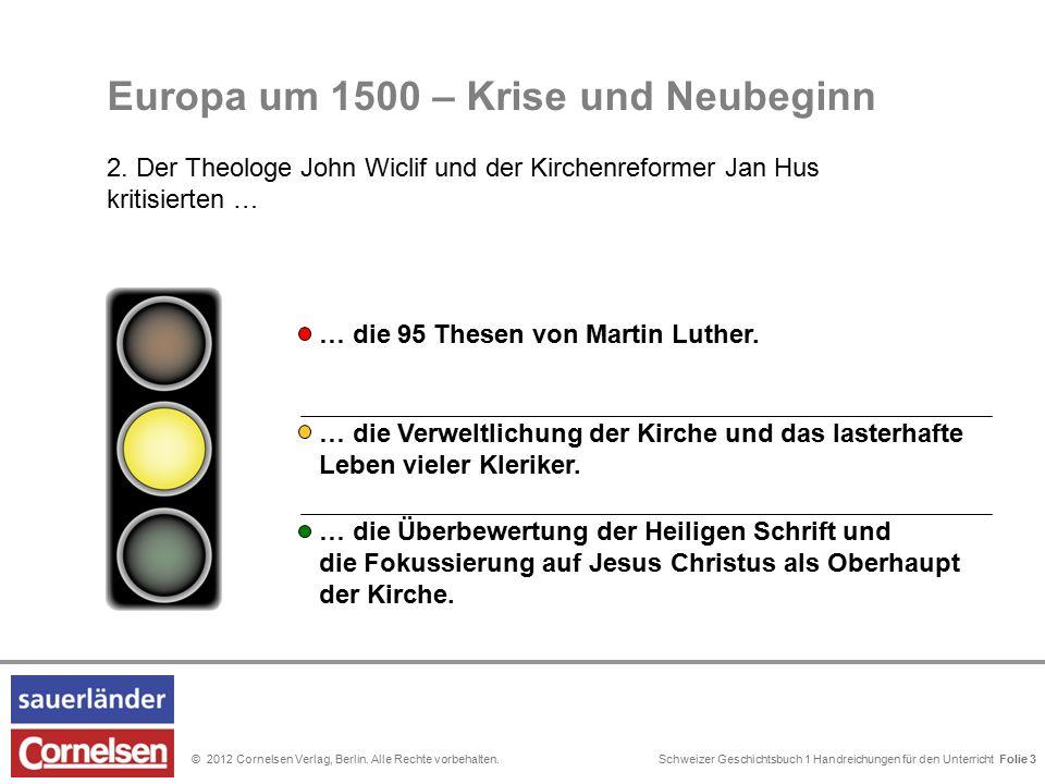 Schweizer Geschichtsbuch 1 Handreichungen für den Unterricht Folie 0© 2012 Cornelsen Verlag, Berlin. Alle Rechte vorbehalten. Folie 3 Europa um 1500 –