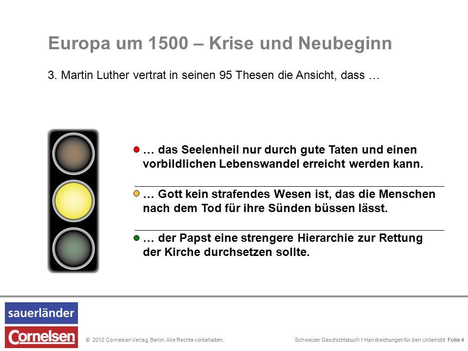 Schweizer Geschichtsbuch 1 Handreichungen für den Unterricht Folie 0© 2012 Cornelsen Verlag, Berlin. Alle Rechte vorbehalten. Folie 4 … Gott kein stra