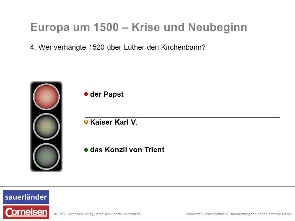 Schweizer Geschichtsbuch 1 Handreichungen für den Unterricht Folie 0© 2012 Cornelsen Verlag, Berlin. Alle Rechte vorbehalten. Folie 5 Kaiser Karl V. d