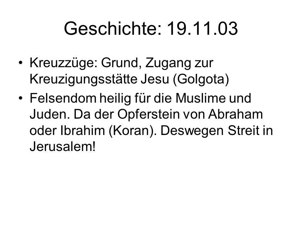 Geschichte: 19.11.03 Kreuzzüge: Grund, Zugang zur Kreuzigungsstätte Jesu (Golgota) Felsendom heilig für die Muslime und Juden.