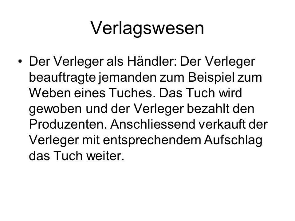 Verlagswesen Der Verleger als Händler: Der Verleger beauftragte jemanden zum Beispiel zum Weben eines Tuches.