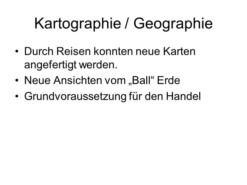 Kartographie / Geographie Durch Reisen konnten neue Karten angefertigt werden.