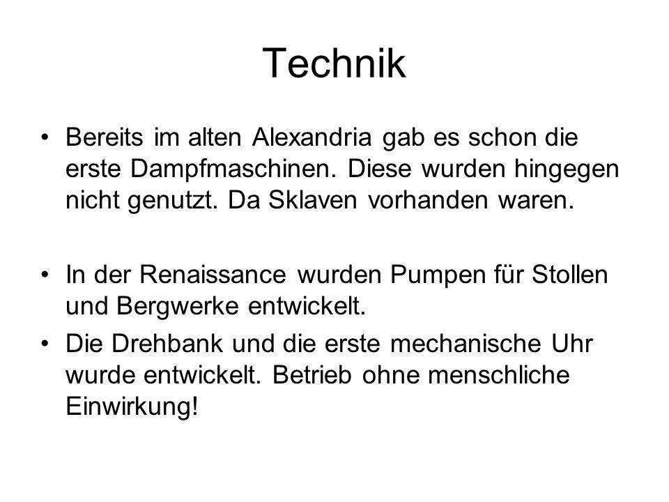 Technik Bereits im alten Alexandria gab es schon die erste Dampfmaschinen.