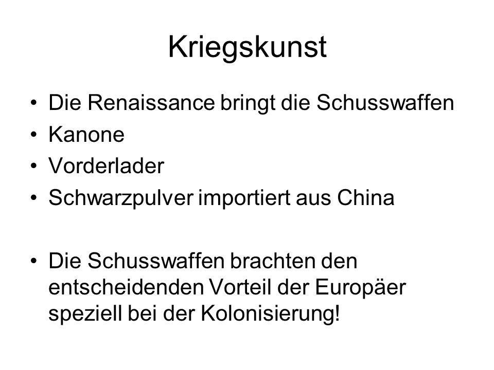 Kriegskunst Die Renaissance bringt die Schusswaffen Kanone Vorderlader Schwarzpulver importiert aus China Die Schusswaffen brachten den entscheidenden Vorteil der Europäer speziell bei der Kolonisierung!