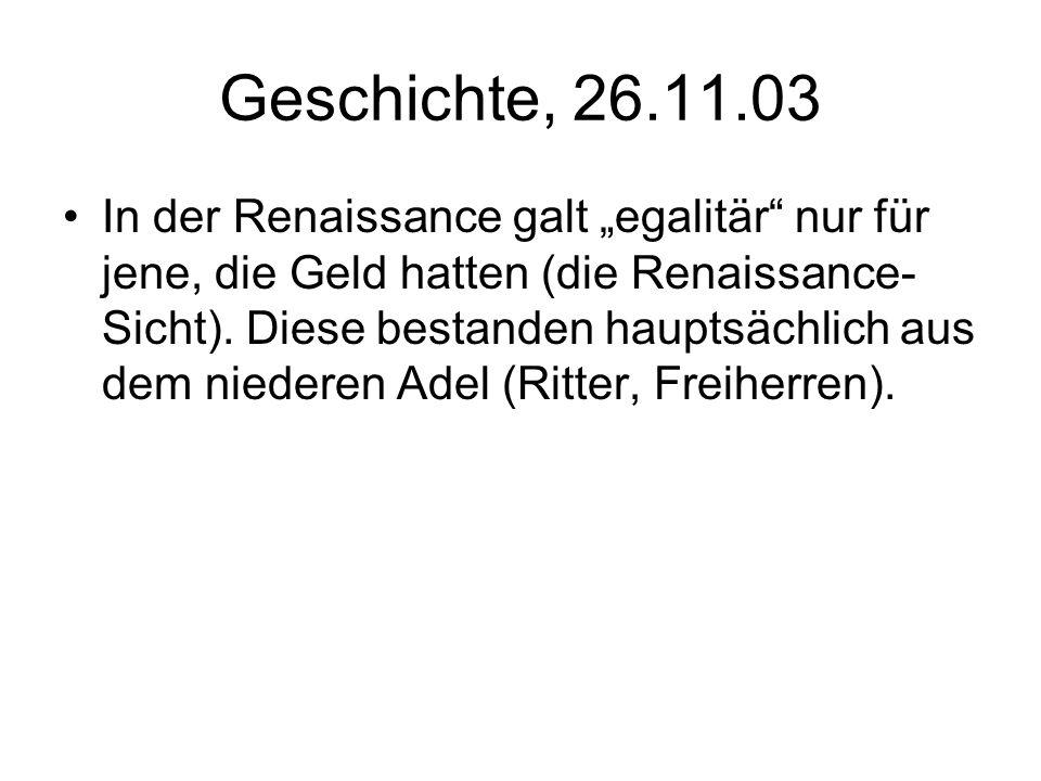 """Geschichte, 26.11.03 In der Renaissance galt """"egalitär nur für jene, die Geld hatten (die Renaissance- Sicht)."""