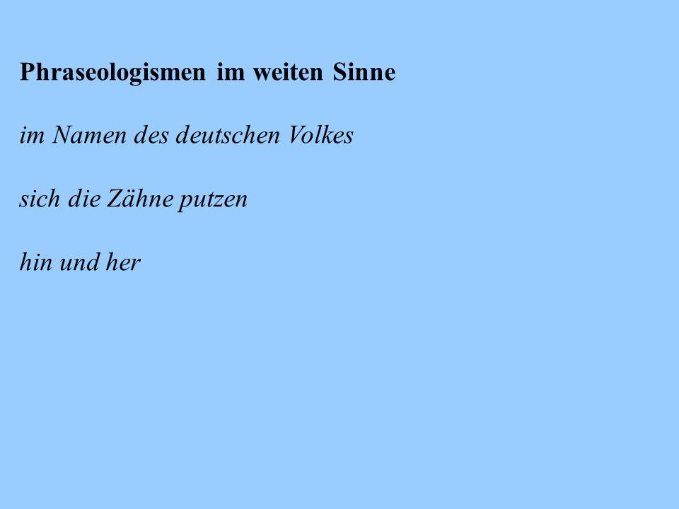 Phraseologismen im weiten Sinne im Namen des deutschen Volkes sich die Zähne putzen hin und her