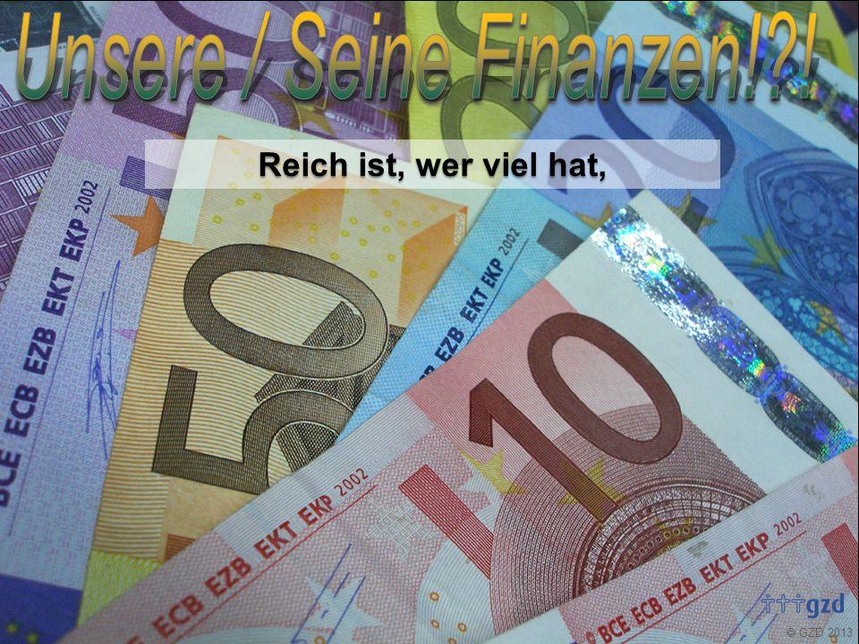  GZD 2013 Reich ist, wer viel hat, reicher ist, wer wenig braucht;