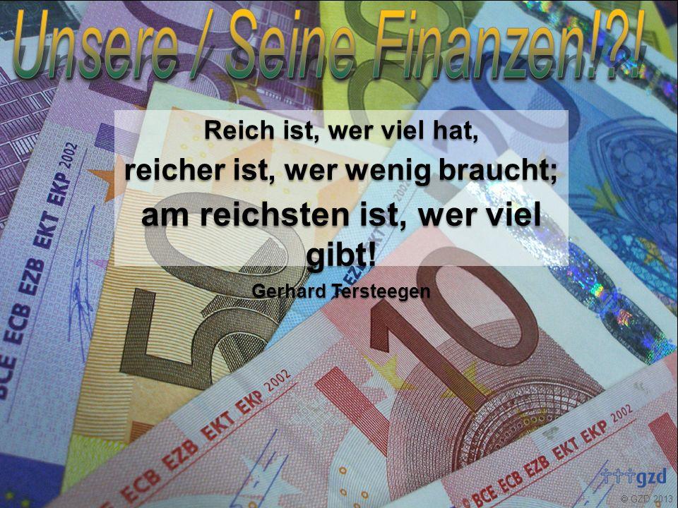  GZD 2013 Reich ist, wer viel hat, reicher ist, wer wenig braucht; am reichsten ist, wer viel gibt.