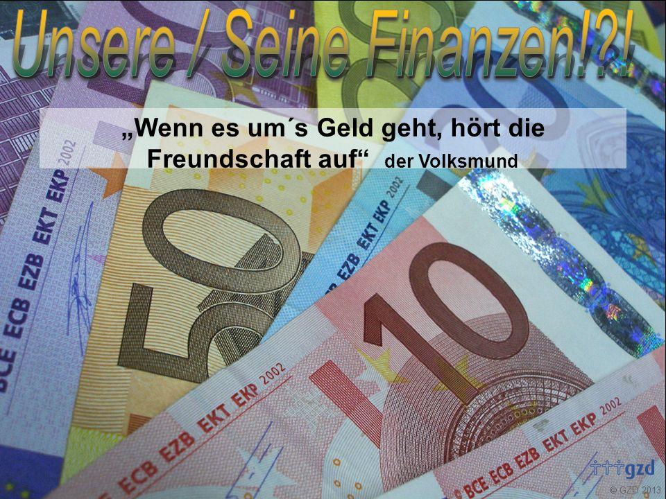 """ GZD 2013 """"Wenn es um´s Geld geht, hört die Freundschaft auf der Volksmund Bei 39 % aller Paare ist der Umgang mit Geld das Streitthema Nummer eins."""