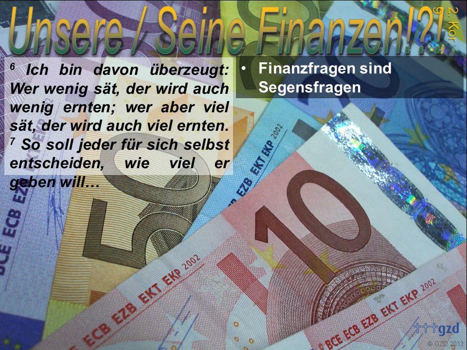  GZD 2013 6 Ich bin davon überzeugt: Wer wenig sät, der wird auch wenig ernten; wer aber viel sät, der wird auch viel ernten.